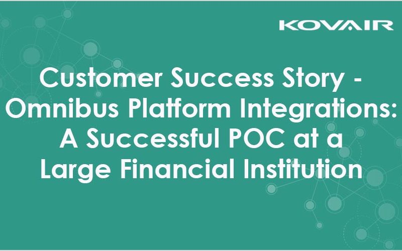 Customer Success Story — Omnibus Platform Integrations: A Successful POC at a Large Financial Institution