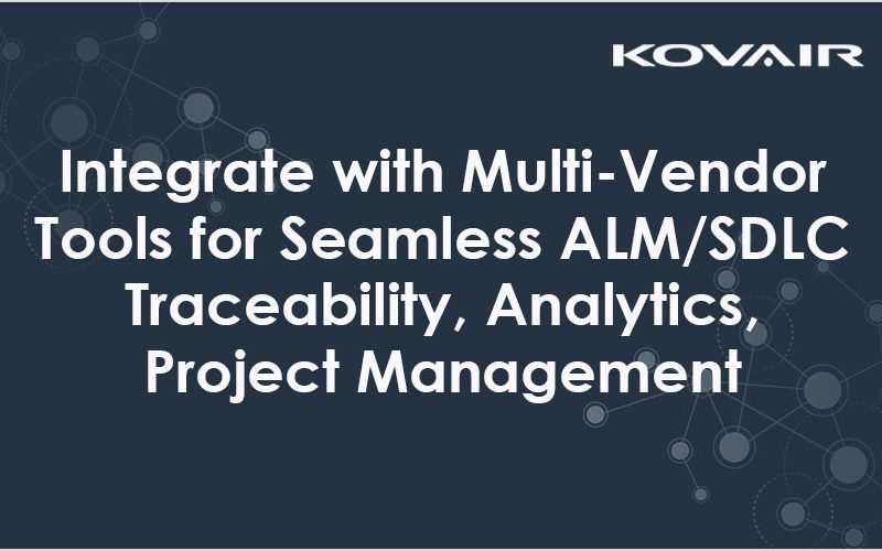 Integrate with Multi-Vendor Tools for Seamless ALM/SDLC Traceability, Analytics, and Project Management