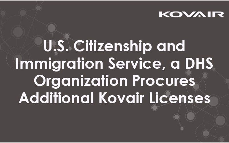U.S. Citizenship and Immigration Service (USCIS), a DHS Organization Procures Additional Kovair Software Licenses