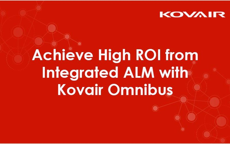 Achieve High ROI from Integrated ALM with Kovair Omnibus