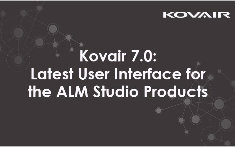 Kovair 7.0: Latest User Interface for the ALM Studio Products