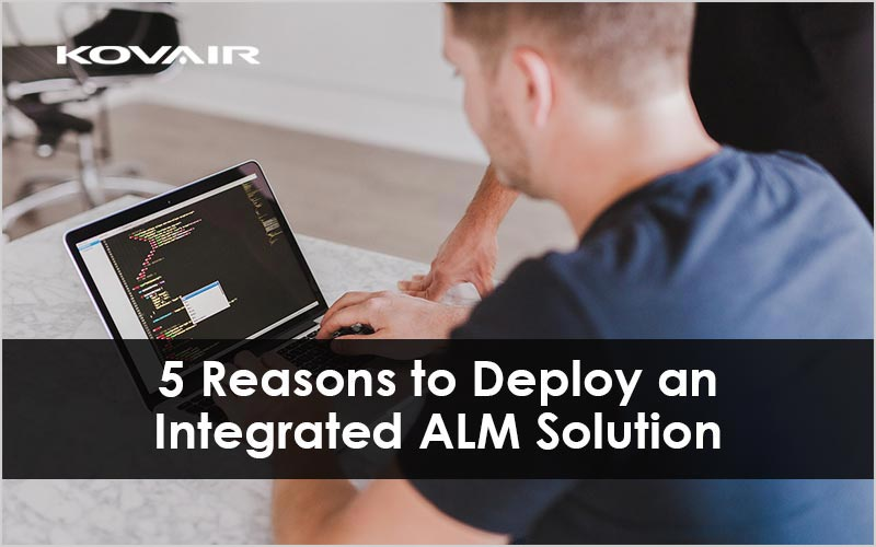 5 Reasons to Deploy an Integrated ALM Solution