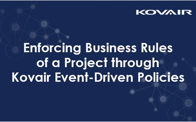 Enforcing Business Rules of a Project Through Kovair Event-Driven Policies