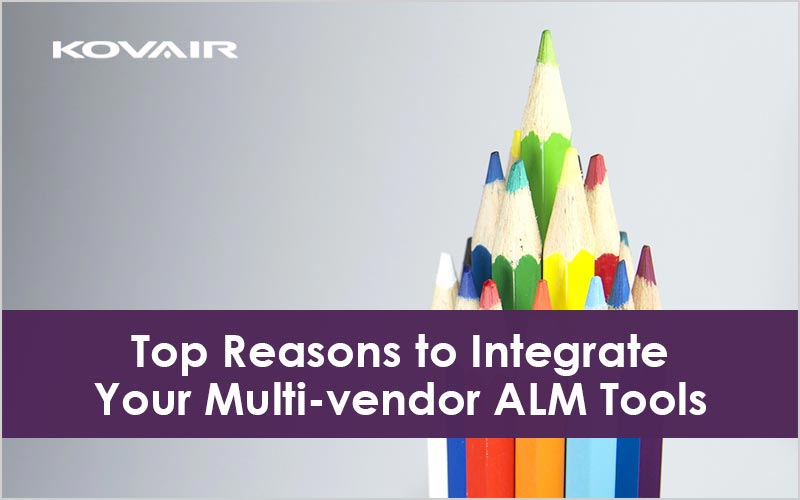 Top Reasons to Integrate Your Multi-vendor ALM Tools