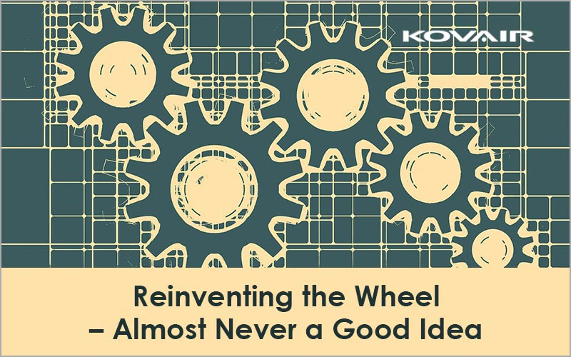 Reinventing the Wheel – Almost Never a Good Idea