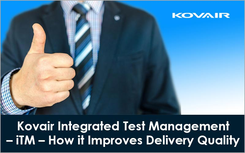 Kovair Integrated Test Management – iTM – How it Improves Delivery Quality