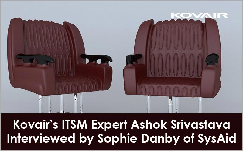 Kovair's ITSM Expert Ashok Srivastava Interviewed by Sophie Danby of SysAid