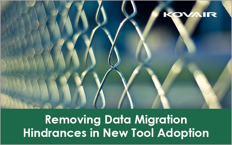 Removing Data Migration Hindrances in New Tool Adoption