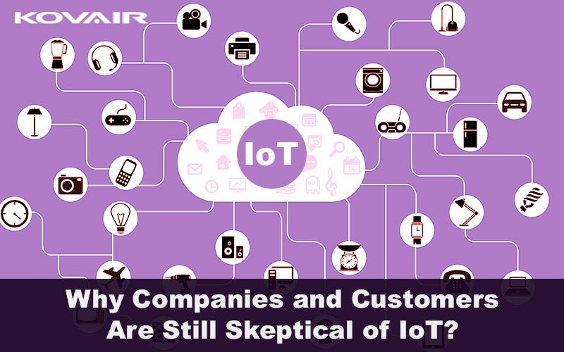 Why Companies and Customers Are Still Skeptical of IoT?