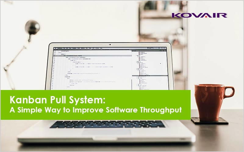 Kanban Pull System: A Simple Way to Improve Software Throughput