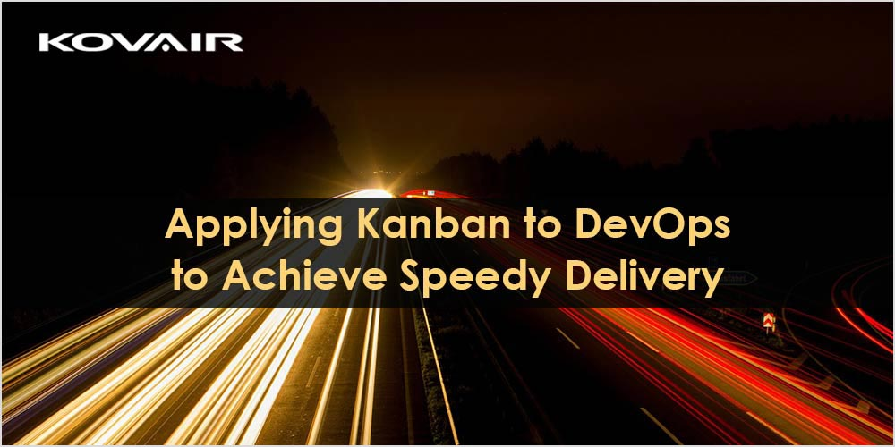 Applying Kanban to DevOps to Achieve Speedy Delivery