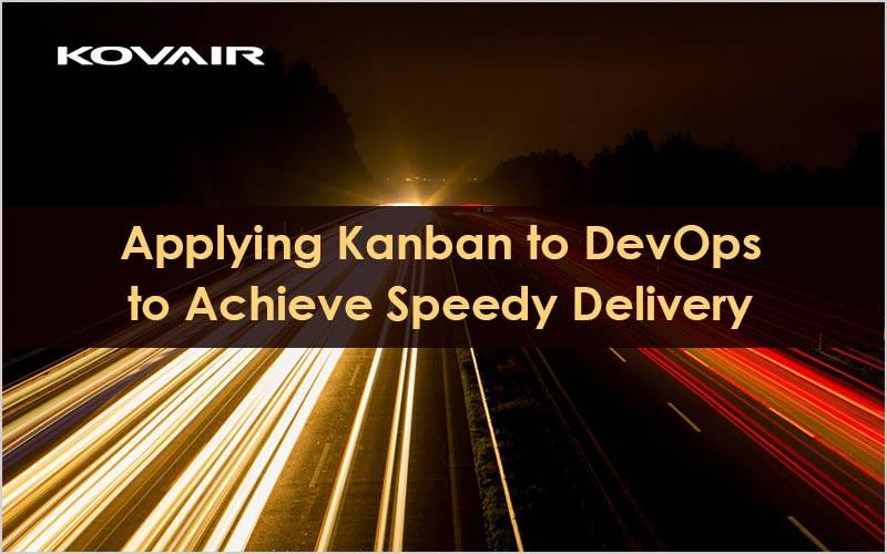 Applying Kanban to DevOps to Achieve Speedy Delivery