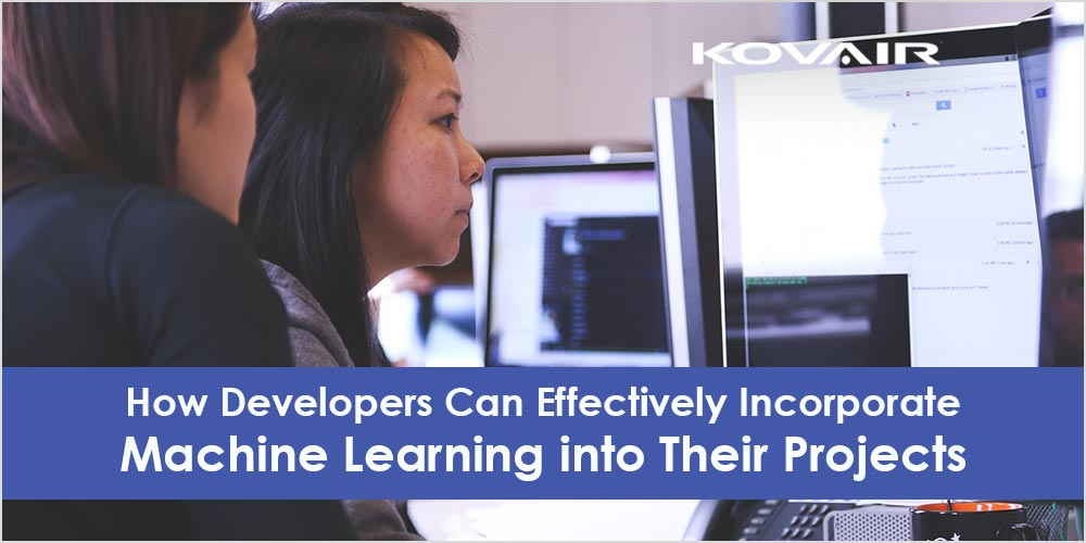 How Developers Can Effectively Incorporate Machine Learning into Their Projects