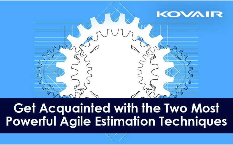 Get Acquainted with the Two Most Powerful Agile Estimation Techniques