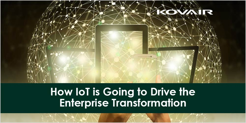 How IoT is Going to Drive the Enterprise Transformation