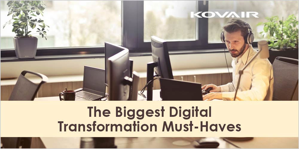 The Biggest Digital Transformation Must-Haves