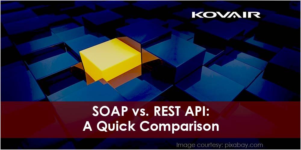 SOAP vs. REST API: A Quick Comparison