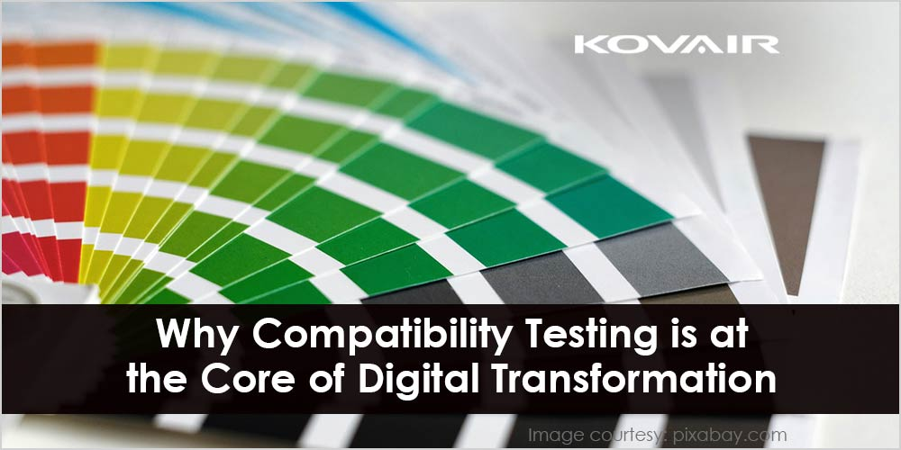 Compatibility Testing is the Core of Digital Transformation