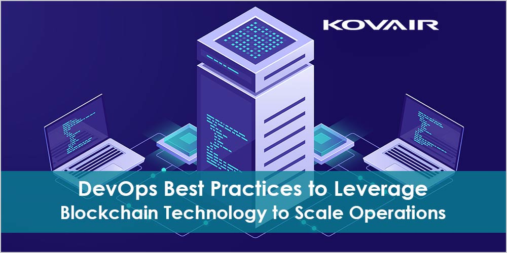 DevOps Best Practices to Leverage Blockchain Technology to Scale Operations