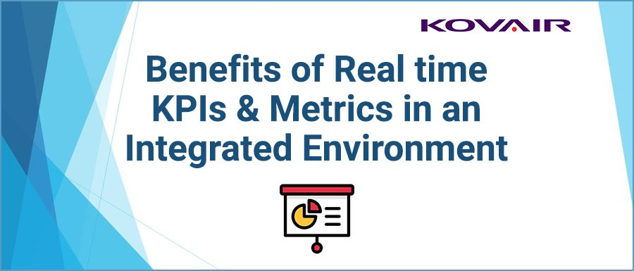 Benefits of Real time KPIs & Metrics in an Integrated Environment