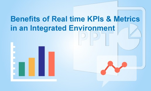 Benefit of Real-time KPIs & Metrics-in an Integrated Environment