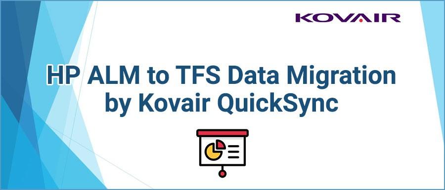 HP ALM to TFS Data Migration by Kovair QuickSync