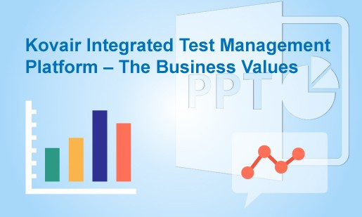 Kovair Integrated Test Management Platform-The Business Values