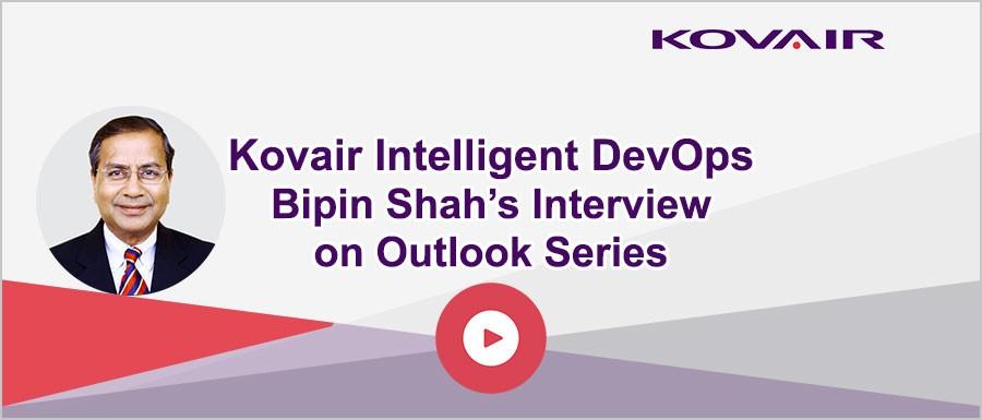 Kovair Intelligent DevOps – Bipin Shah's Interview on Outlook Series