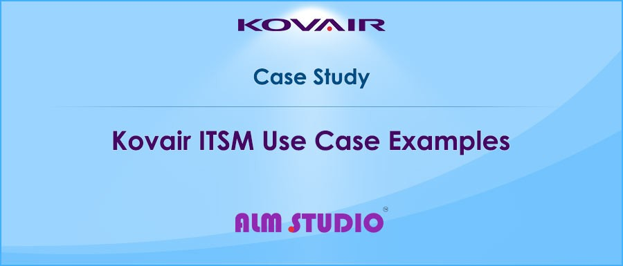 Kovair ITSM Use Case Examples