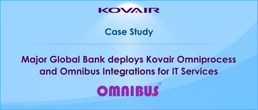 Major Global Bank deploys Kovair Omniprocess and Omnibus Integrations for IT Services