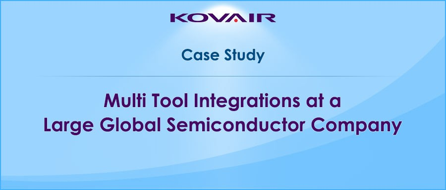 Multi Tool Integrations at a Large Global Semiconductor Company