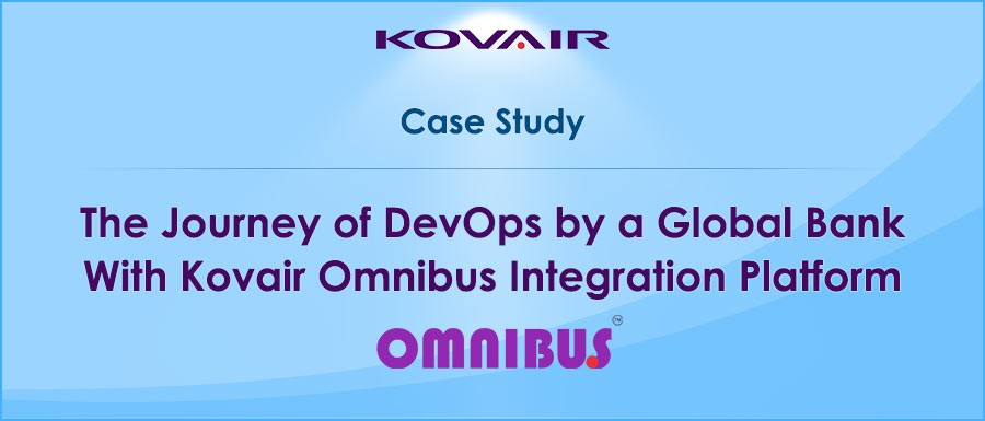 The Journey of DevOps by a Global Bank With Kovair Omnibus Integration Platform