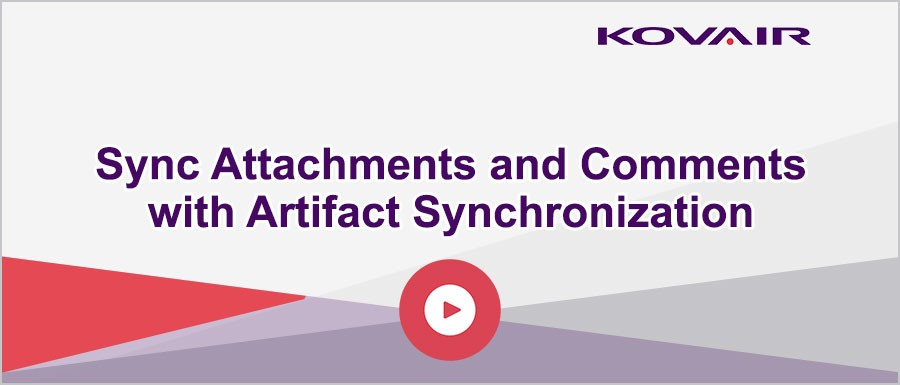 Sync Attachments and Comments with Artifact Synchronization