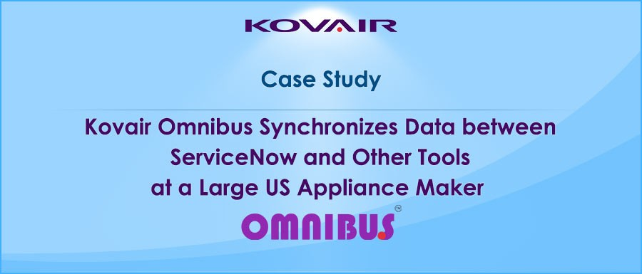 Kovair-Omnibus-Synchronizes-Data-between-ServiceNow-and-Other-Tools-at-a-Large-US-Appliance-Maker