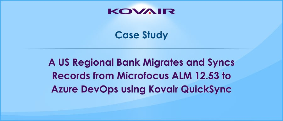 A US Regional Bank Migrates and Syncs Records from Microfocus ALM 12.53 to Azure DevOps using Kovair QuickSync