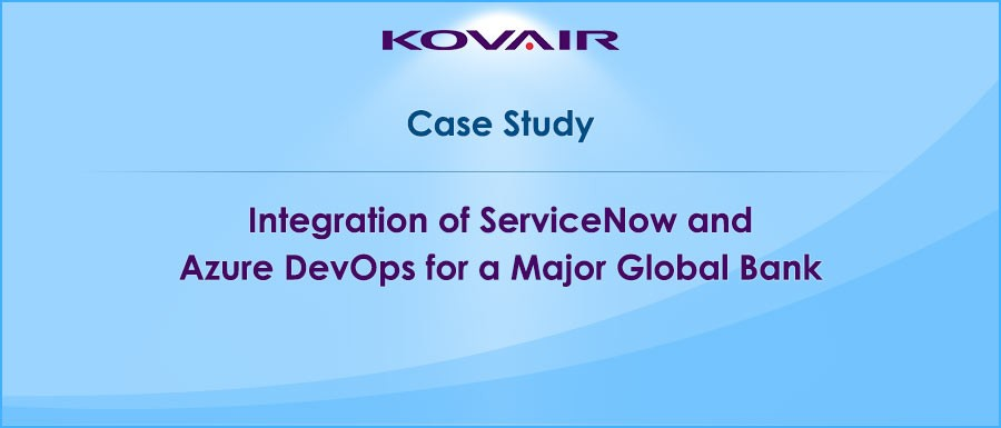 Integration of ServiceNow & Azure DevOps for a Major Global Bank
